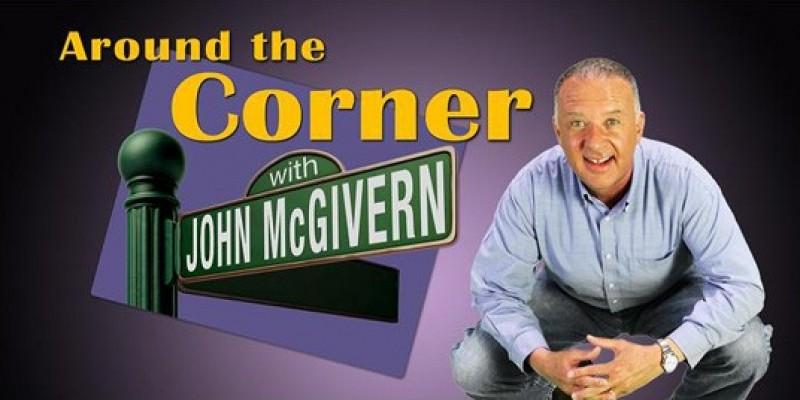 Around The Corner with John McGivern